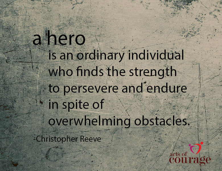 Inspiring Quote. A hero is an ordinary individual who finds the strength to persevere and endure in spite of overwhelming obstacles. - Christopher Reeve | theactsofcourage.com