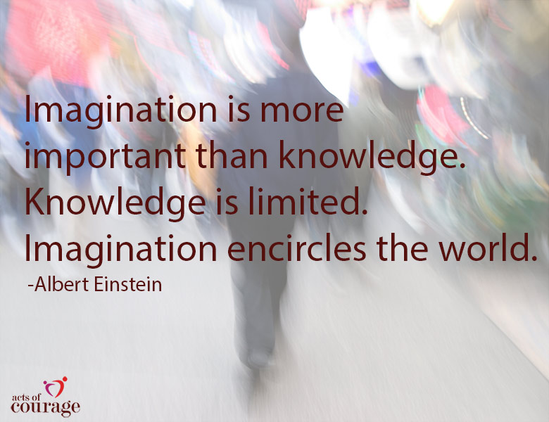 Imagination is more important than knowledge. Knowledge is limited. Imagination encircles the world. | theactsofcourage.com