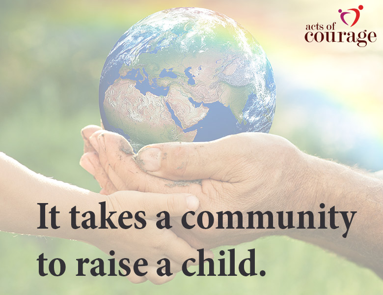 It takes a community to raise a child. | theactsofcourage.com