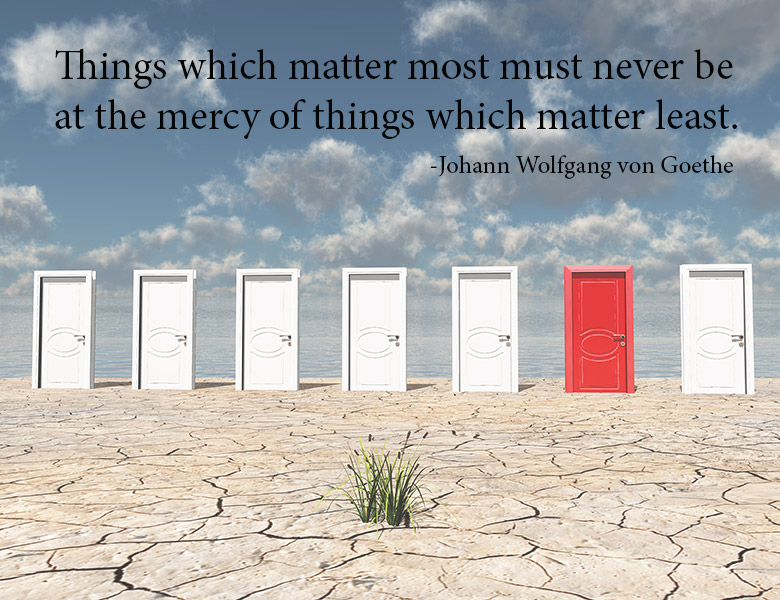 Things which matter most must never be at the mercy of things which matter least. | theactsofcourage.com