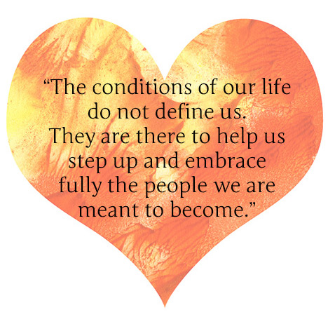 The conditions of our life do not define us. | theactsofcourage.com