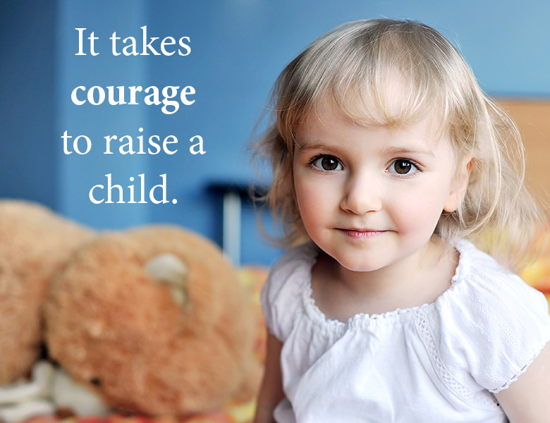 It takes courage to raise a child. | theactsofcourage.com