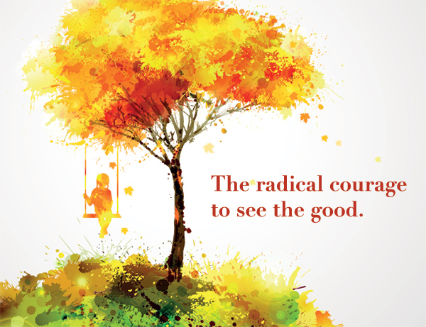 The courage to choose happiness and see the good. | theactsofcourage.com