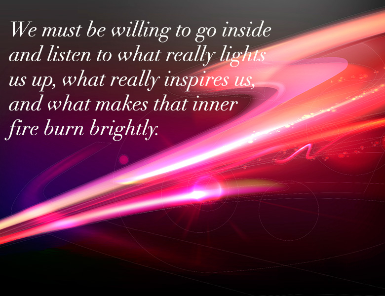 We have to be willing to go inside and listen to what really lights us up. - HeatherAsh Amara