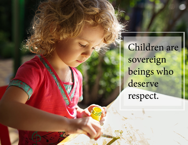 Children are sovereign beings who deserve respect.