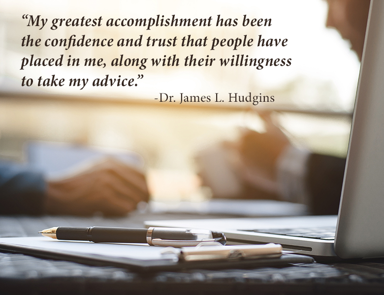 """My greatest accomplishment has been the confidence and trust that people have placed in me, along with their willingness to take my advice"" - Dr. James L. Hodgins"